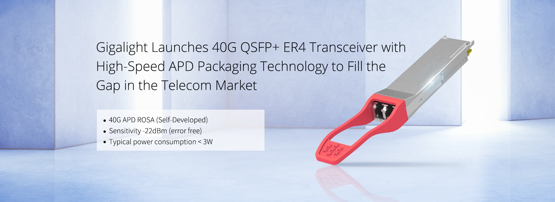 Gigalight Launches 40G QSFP+ ER4 Transceiver with High-Speed APD Packaging Technology to Fill the Gap in the Telecom Market