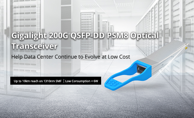 Gigalight 200G QSFP-DD PSM8 Optical Transceiver Help Data Center Continue to Evolve at Low Cost